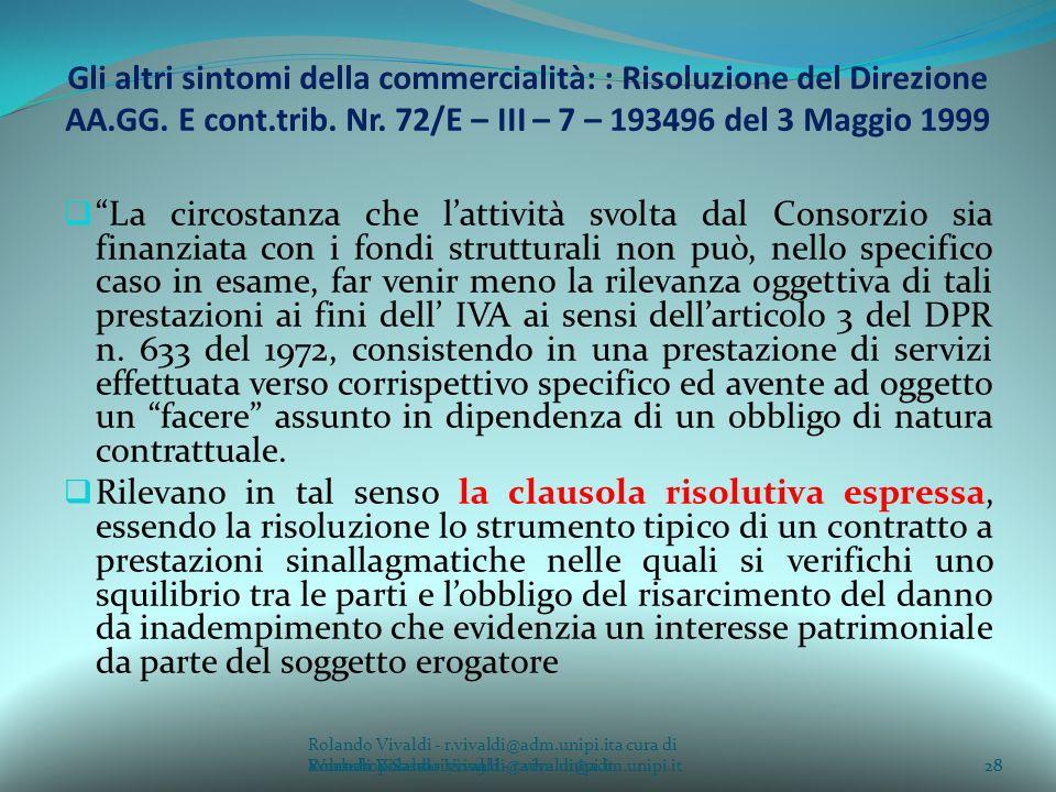 Rolando Vivaldi - r.vivaldi@adm.unipi.ita cura di Rolando Vivaldi - r.vivaldi@adm.unipi.it28a cura di Rolando Vivaldi - r.vivaldi@adm.unipi.it Gli altri sintomi della commercialità: : Risoluzione del Direzione AA.GG.
