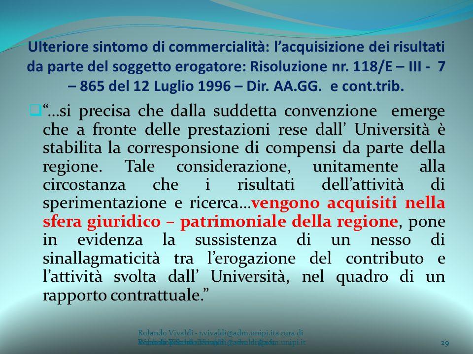 Rolando Vivaldi - r.vivaldi@adm.unipi.ita cura di Rolando Vivaldi - r.vivaldi@adm.unipi.it29a cura di Rolando Vivaldi - r.vivaldi@adm.unipi.it Ulteriore sintomo di commercialità: lacquisizione dei risultati da parte del soggetto erogatore: Risoluzione nr.