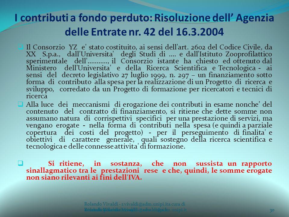 Rolando Vivaldi - r.vivaldi@adm.unipi.ita cura di Rolando Vivaldi - r.vivaldi@adm.unipi.it30a cura di Rolando Vivaldi - r.vivaldi@adm.unipi.it I contributi a fondo perduto: Risoluzione dell Agenzia delle Entrate nr.