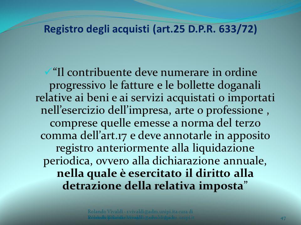 Rolando Vivaldi - r.vivaldi@adm.unipi.ita cura di Rolando Vivaldi - r.vivaldi@adm.unipi.it47a cura di Rolando Vivaldi - r.vivaldi@adm.unipi.it Registro degli acquisti (art.25 D.P.R.