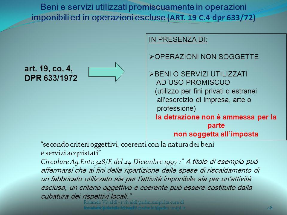 Rolando Vivaldi - r.vivaldi@adm.unipi.ita cura di Rolando Vivaldi - r.vivaldi@adm.unipi.it48a cura di Rolando Vivaldi - r.vivaldi@adm.unipi.it Beni e servizi utilizzati promiscuamente in operazioni imponibili ed in operazioni escluse (ART.