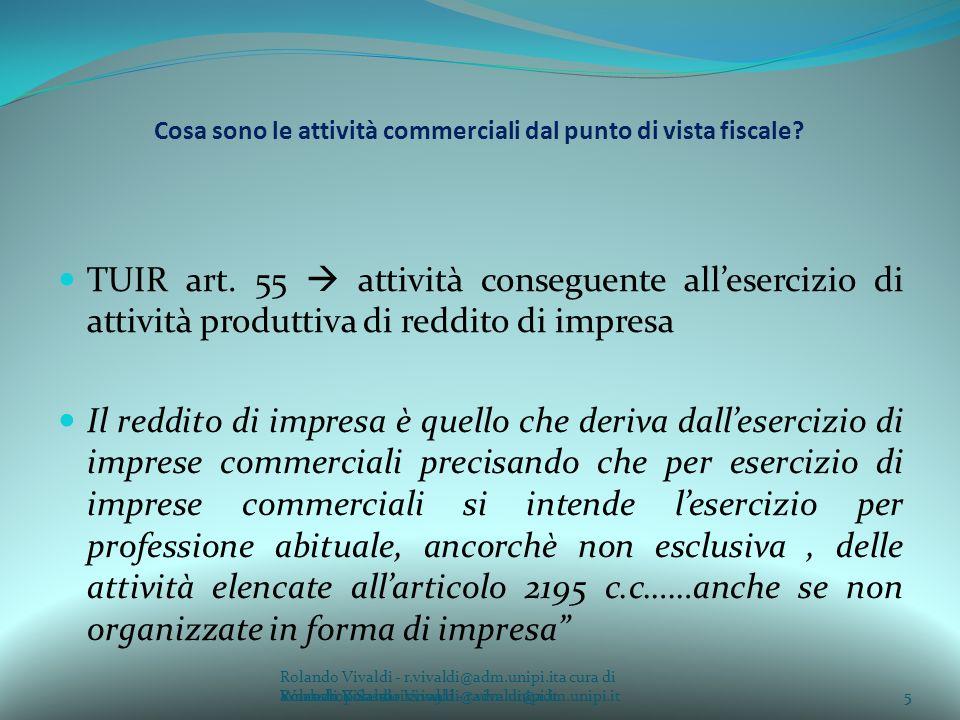 5a cura di Rolando Vivaldi - r.vivaldi@adm.unipi.it Cosa sono le attività commerciali dal punto di vista fiscale? TUIR art. 55 attività conseguente al