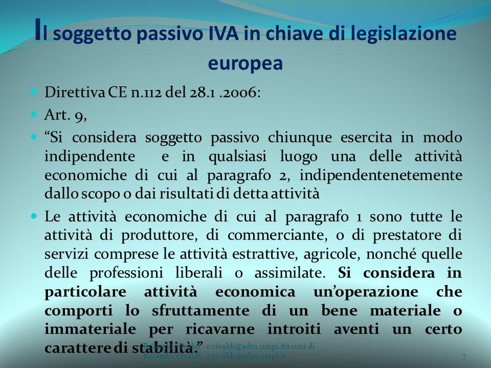 I l soggetto passivo IVA in chiave di legislazione europea Direttiva CE n.112 del 28.1.2006: Art. 9, Si considera soggetto passivo chiunque esercita i