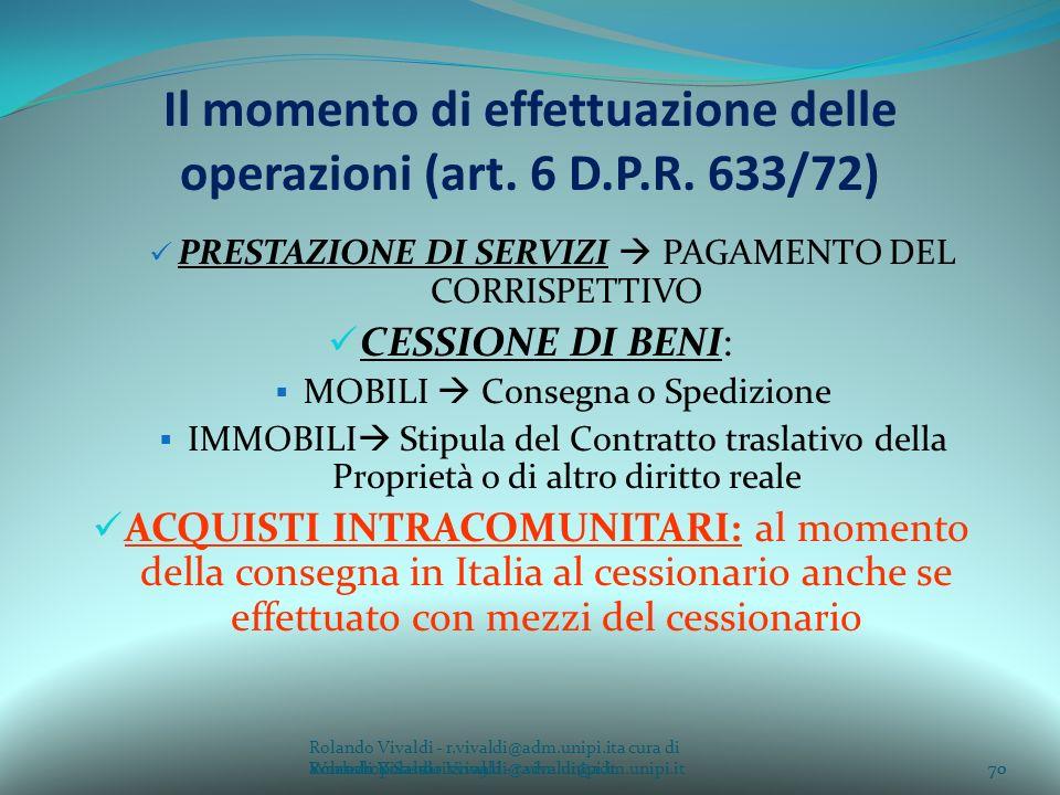 Rolando Vivaldi - r.vivaldi@adm.unipi.ita cura di Rolando Vivaldi - r.vivaldi@adm.unipi.it70a cura di Rolando Vivaldi - r.vivaldi@adm.unipi.it Il momento di effettuazione delle operazioni (art.