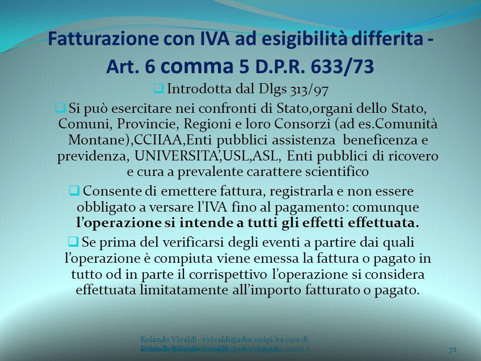 Rolando Vivaldi - r.vivaldi@adm.unipi.ita cura di Rolando Vivaldi - r.vivaldi@adm.unipi.it72a cura di Rolando Vivaldi - r.vivaldi@adm.unipi.it Fatturazione con IVA ad esigibilità differita - Art.