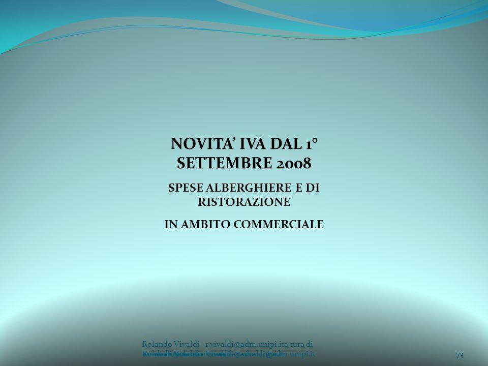 Rolando Vivaldi - r.vivaldi@adm.unipi.ita cura di Rolando Vivaldi - r.vivaldi@adm.unipi.it73a cura di Rolando Vivaldi - r.vivaldi@adm.unipi.it NOVITA IVA DAL 1° SETTEMBRE 2008 SPESE ALBERGHIERE E DI RISTORAZIONE IN AMBITO COMMERCIALE 73Workshop Sassari 2009