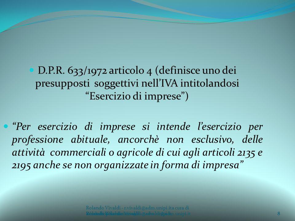 8a cura di Rolando Vivaldi - r.vivaldi@adm.unipi.it8 D.P.R. 633/1972 articolo 4 (definisce uno dei presupposti soggettivi nellIVA intitolandosi Eserci