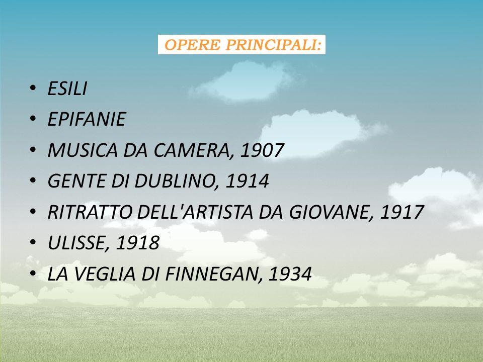 ESILI EPIFANIE MUSICA DA CAMERA, 1907 GENTE DI DUBLINO, 1914 RITRATTO DELL'ARTISTA DA GIOVANE, 1917 ULISSE, 1918 LA VEGLIA DI FINNEGAN, 1934