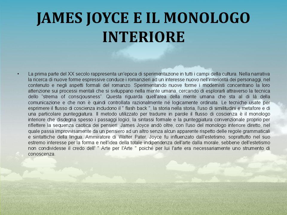 JAMES JOYCE E IL MONOLOGO INTERIORE La prima parte del XX secolo rappresenta un'epoca di sperimentazione in tutti i campi della cultura. Nella narrati