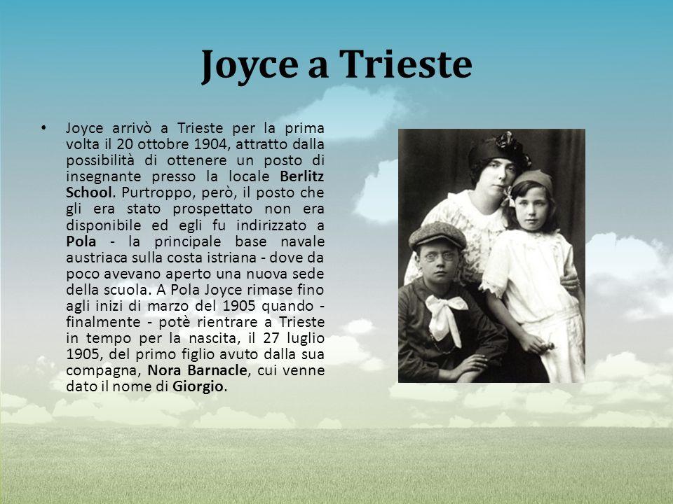 Joyce a Trieste Joyce arrivò a Trieste per la prima volta il 20 ottobre 1904, attratto dalla possibilità di ottenere un posto di insegnante presso la