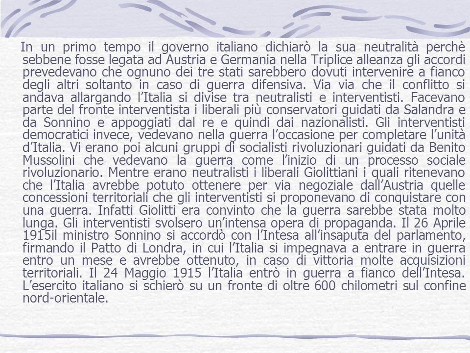 In un primo tempo il governo italiano dichiarò la sua neutralità perchè sebbene fosse legata ad Austria e Germania nella Triplice alleanza gli accordi