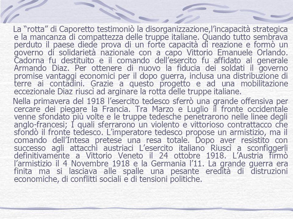 La rotta di Caporetto testimoniò la disorganizzazione,lincapacità strategica e la mancanza di compattezza delle truppe italiane. Quando tutto sembrava