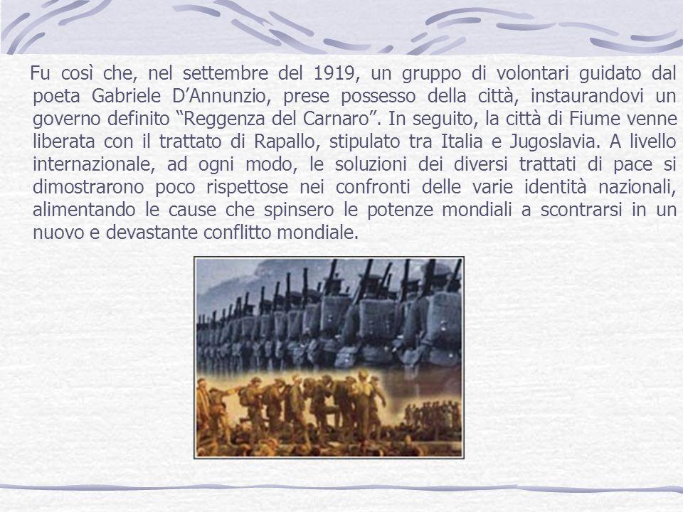 Fu così che, nel settembre del 1919, un gruppo di volontari guidato dal poeta Gabriele DAnnunzio, prese possesso della città, instaurandovi un governo