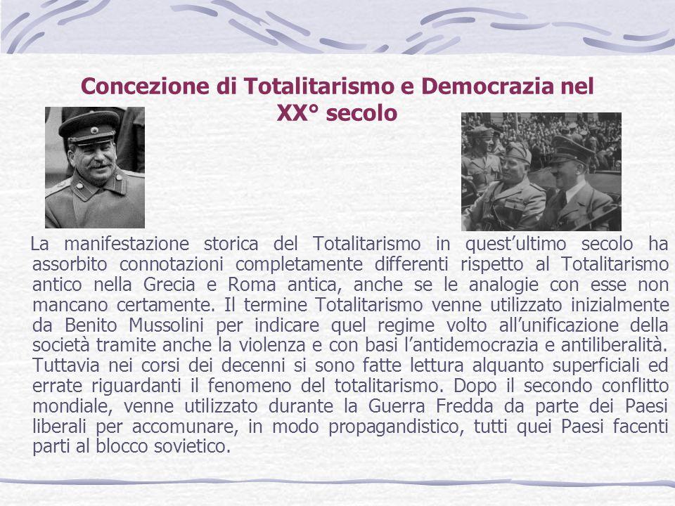 Concezione di Totalitarismo e Democrazia nel XX° secolo La manifestazione storica del Totalitarismo in questultimo secolo ha assorbito connotazioni co