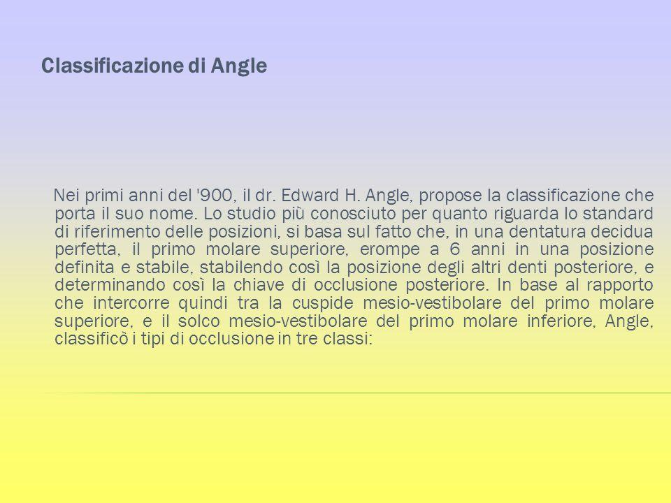 Classificazione di Angle Nei primi anni del '900, il dr. Edward H. Angle, propose la classificazione che porta il suo nome. Lo studio più conosciuto p