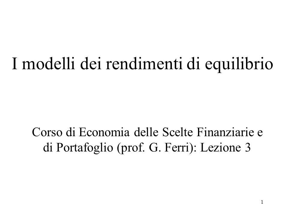 1 I modelli dei rendimenti di equilibrio Corso di Economia delle Scelte Finanziarie e di Portafoglio (prof. G. Ferri): Lezione 3