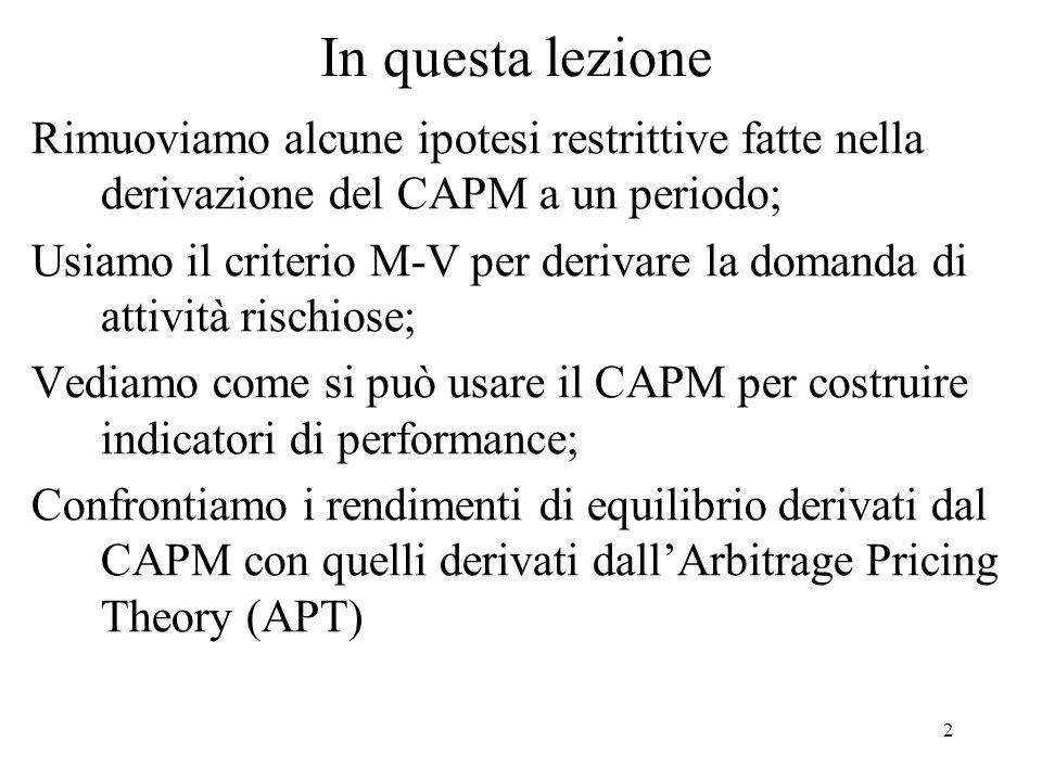 2 In questa lezione Rimuoviamo alcune ipotesi restrittive fatte nella derivazione del CAPM a un periodo; Usiamo il criterio M-V per derivare la domand