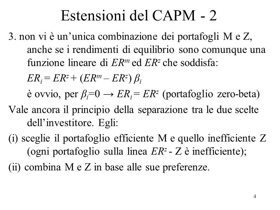 4 Estensioni del CAPM - 2 3. non vi è ununica combinazione dei portafogli M e Z, anche se i rendimenti di equilibrio sono comunque una funzione linear