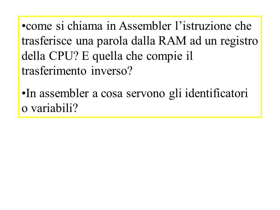 come si chiama in Assembler listruzione che trasferisce una parola dalla RAM ad un registro della CPU? E quella che compie il trasferimento inverso? I