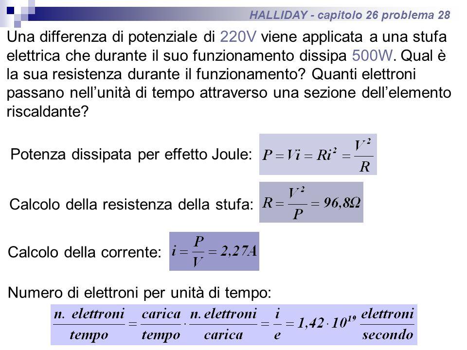 HALLIDAY - capitolo 26 problema 28 Una differenza di potenziale di 220V viene applicata a una stufa elettrica che durante il suo funzionamento dissipa