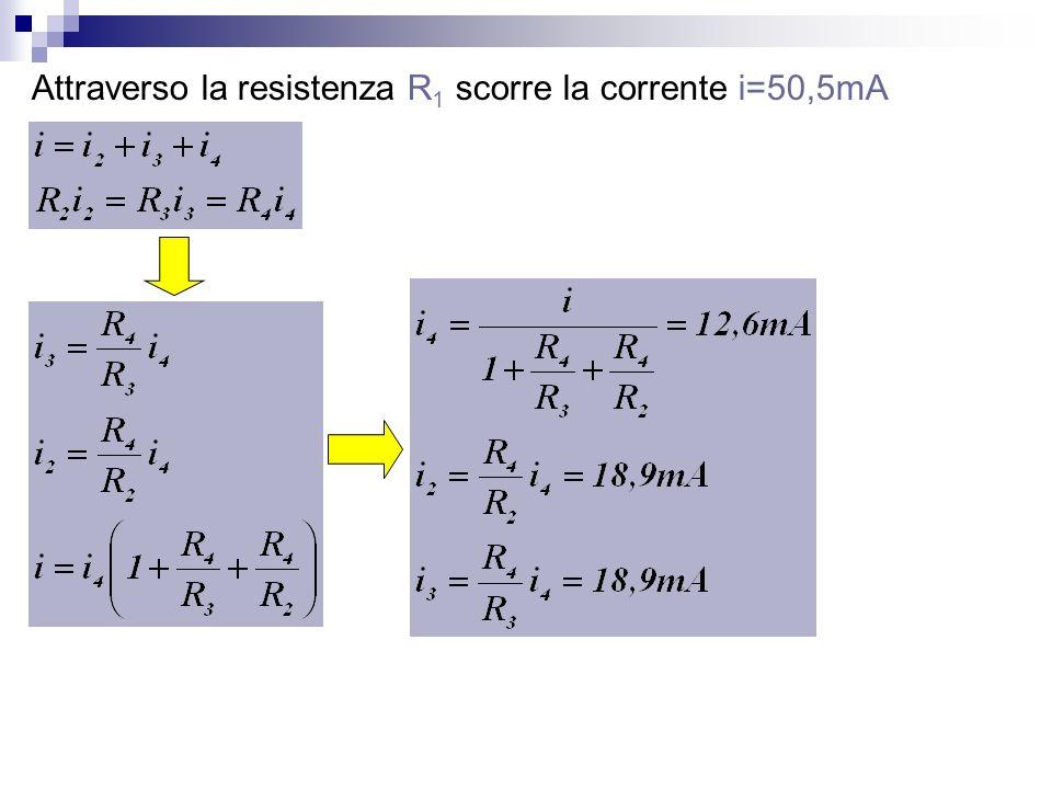 Attraverso la resistenza R 1 scorre la corrente i=50,5mA