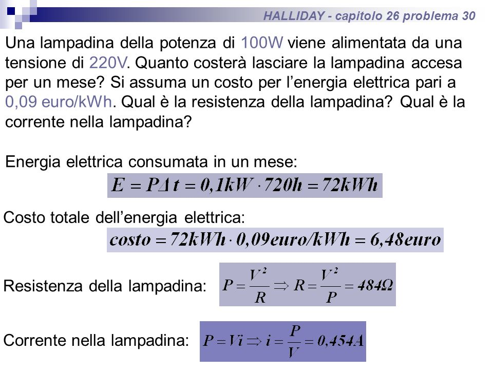 HALLIDAY - capitolo 26 problema 30 Una lampadina della potenza di 100W viene alimentata da una tensione di 220V. Quanto costerà lasciare la lampadina