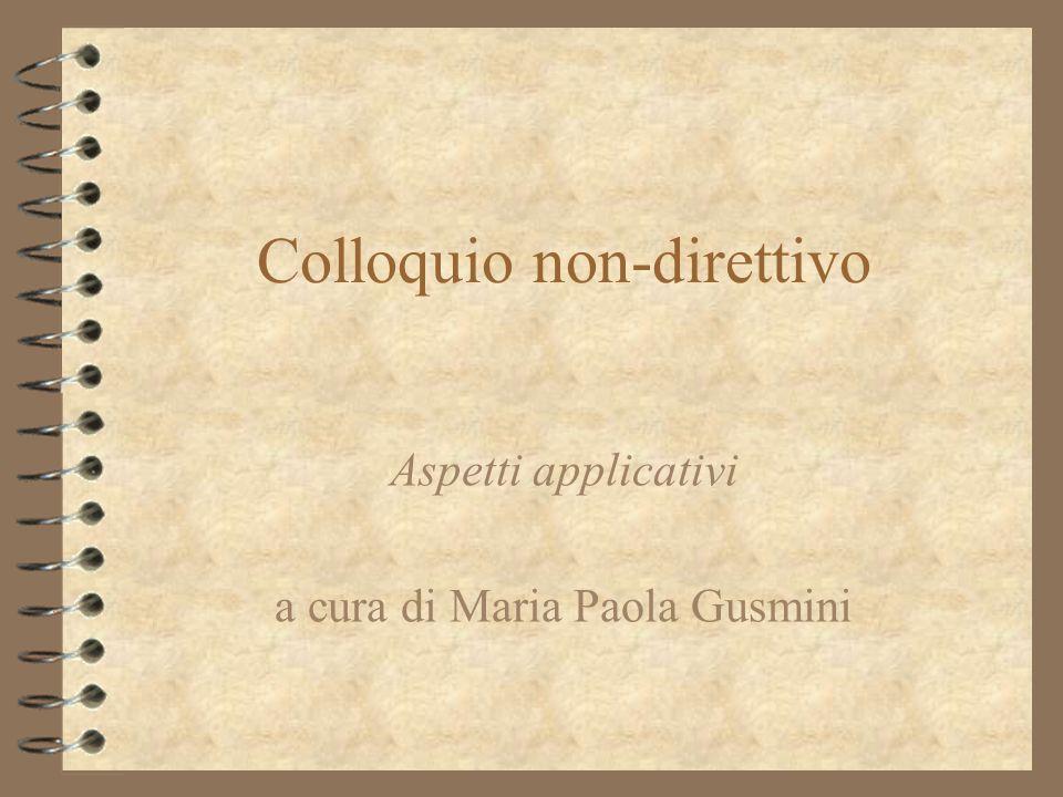 Colloquio non-direttivo Aspetti applicativi a cura di Maria Paola Gusmini