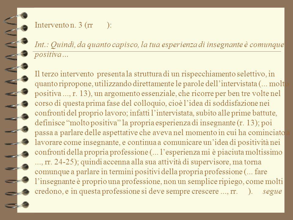 Intervento n. 3 (rr ): Int.: Quindi, da quanto capisco, la tua esperienza di insegnante è comunque positiva... Il terzo intervento presenta la struttu