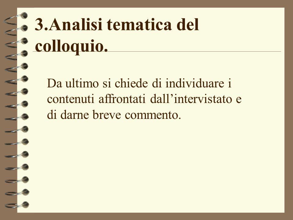 3.Analisi tematica del colloquio. Da ultimo si chiede di individuare i contenuti affrontati dallintervistato e di darne breve commento.