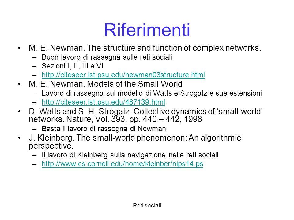 Reti sociali Riferimenti M. E. Newman. The structure and function of complex networks. –Buon lavoro di rassegna sulle reti sociali –Sezioni I, II, III