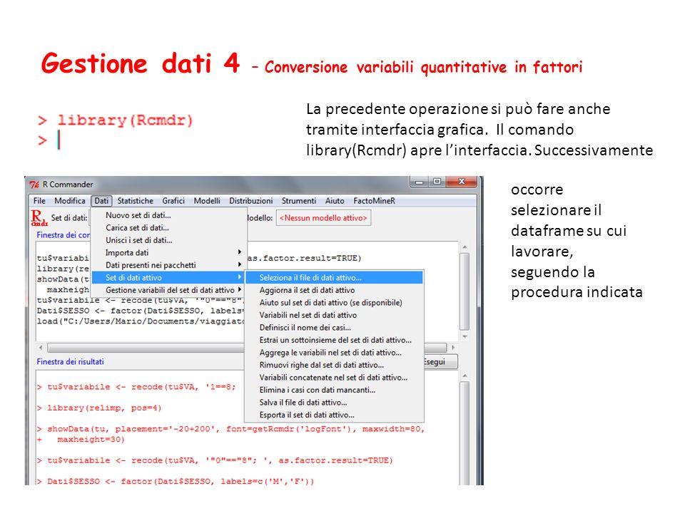 Gestione dati 4 – Conversione variabili quantitative in fattori La precedente operazione si può fare anche tramite interfaccia grafica. Il comando lib