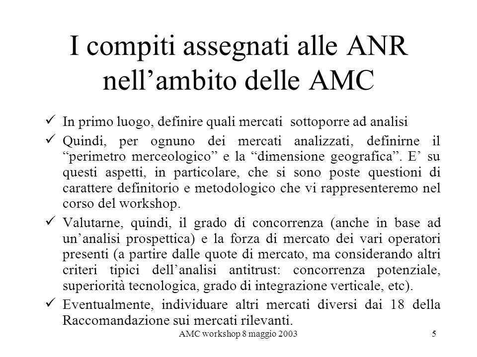 AMC workshop 8 maggio 20035 I compiti assegnati alle ANR nellambito delle AMC In primo luogo, definire quali mercati sottoporre ad analisi Quindi, per