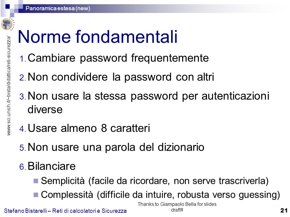 www.sci.unich.it/~bista/didattica/reti-sicurezza/ Panoramica estesa (new) 21 Stefano Bistarelli – Reti di calcolatori e Sicurezza Thanks to Giampaolo Bella for slides draft!.
