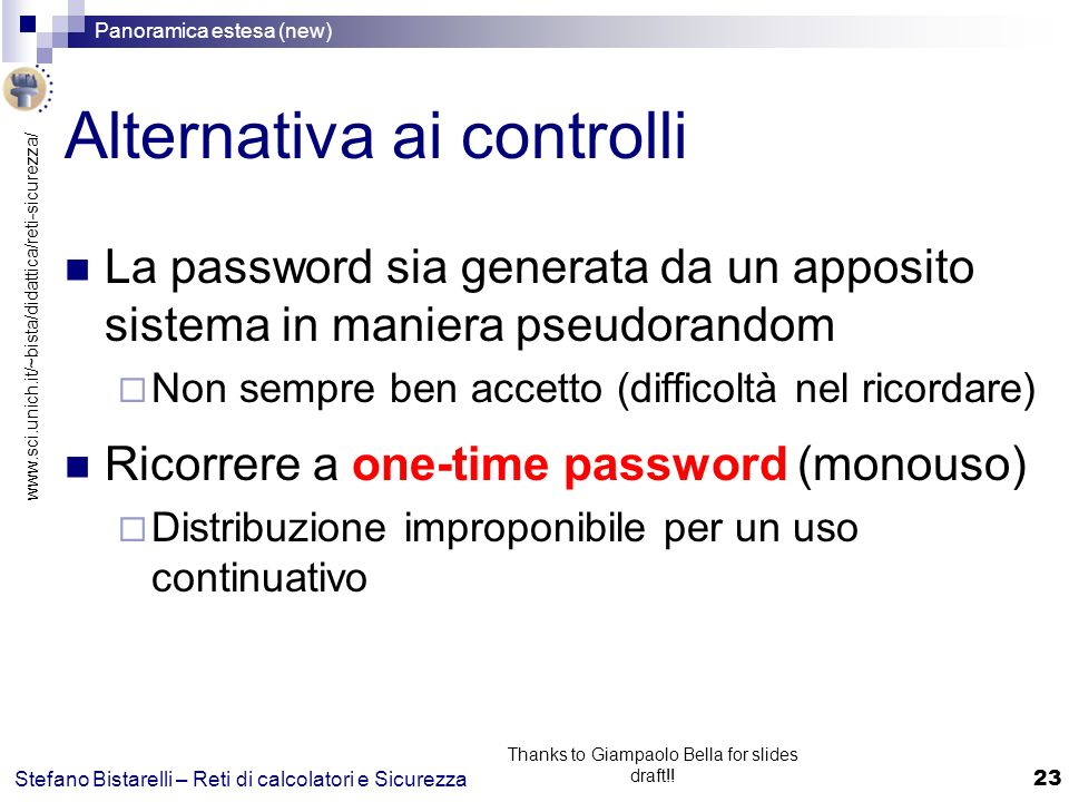 www.sci.unich.it/~bista/didattica/reti-sicurezza/ Panoramica estesa (new) 23 Stefano Bistarelli – Reti di calcolatori e Sicurezza Thanks to Giampaolo Bella for slides draft!.