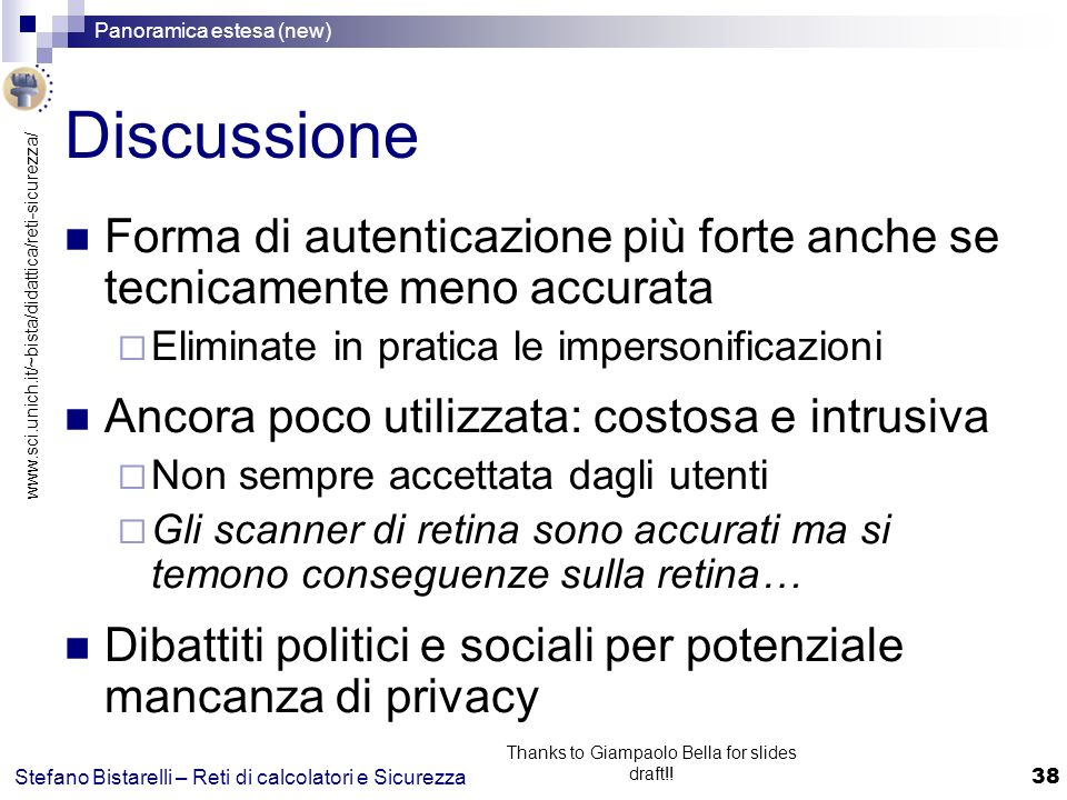 www.sci.unich.it/~bista/didattica/reti-sicurezza/ Panoramica estesa (new) 38 Stefano Bistarelli – Reti di calcolatori e Sicurezza Thanks to Giampaolo Bella for slides draft!.