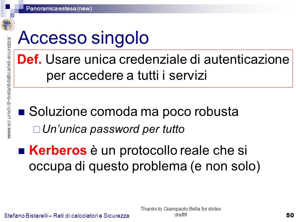www.sci.unich.it/~bista/didattica/reti-sicurezza/ Panoramica estesa (new) 50 Stefano Bistarelli – Reti di calcolatori e Sicurezza Thanks to Giampaolo Bella for slides draft!.
