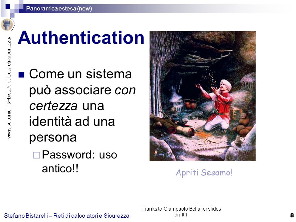 www.sci.unich.it/~bista/didattica/reti-sicurezza/ Panoramica estesa (new) 8 Stefano Bistarelli – Reti di calcolatori e Sicurezza Thanks to Giampaolo Bella for slides draft!.