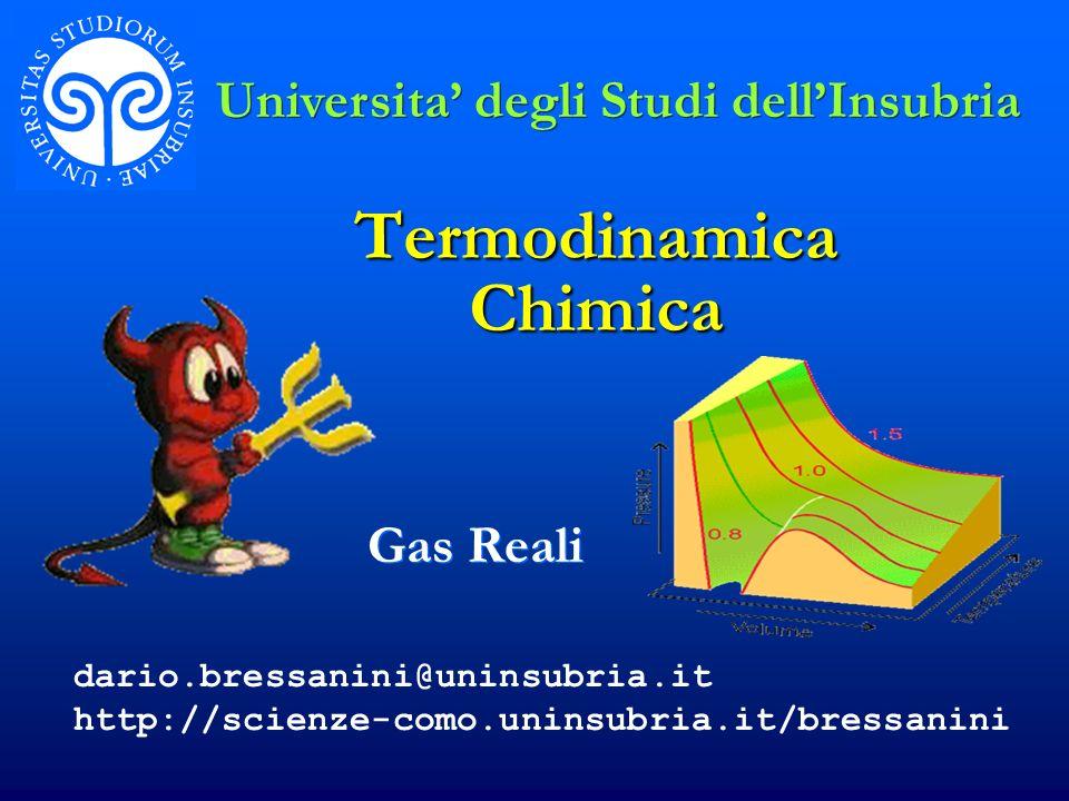 Termodinamica Chimica Gas Reali Universita degli Studi dellInsubria dario.bressanini@uninsubria.it http://scienze-como.uninsubria.it/bressanini