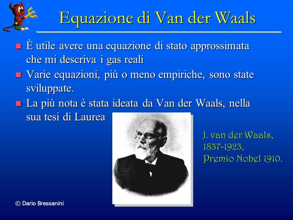 © Dario Bressanini J. van der Waals, 1837-1923, Premio Nobel 1910. Equazione di Van der Waals È utile avere una equazione di stato approssimata che mi