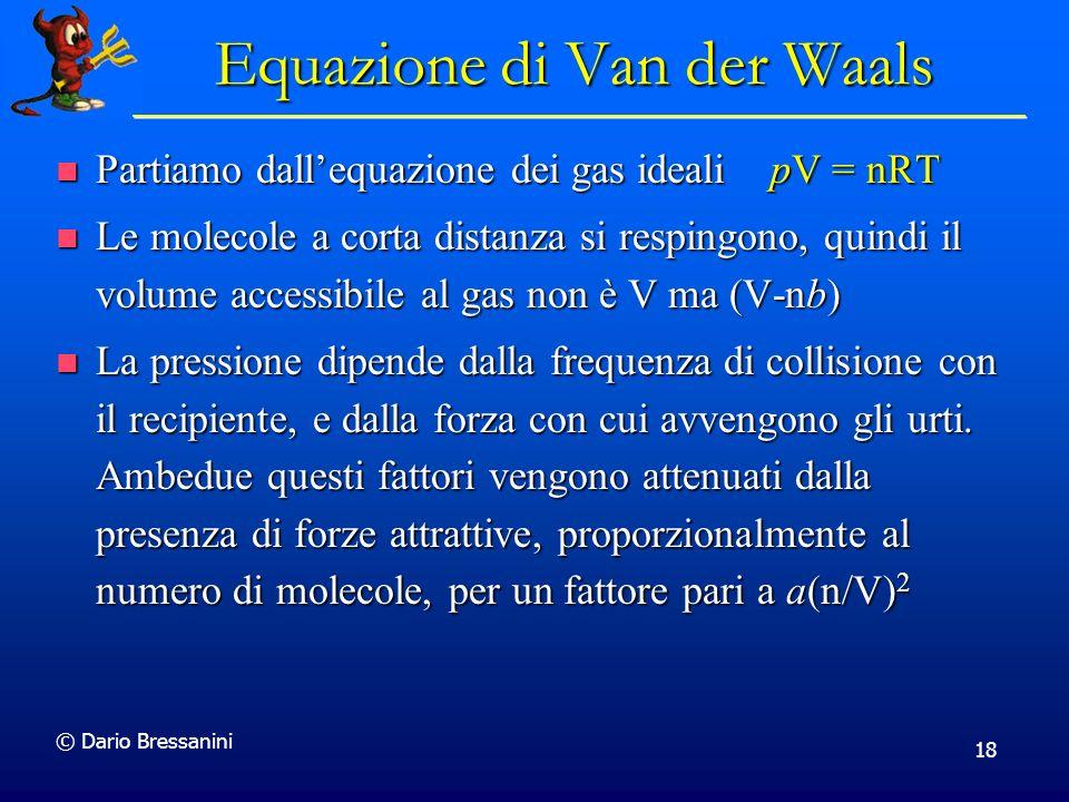 © Dario Bressanini 18 Partiamo dallequazione dei gas ideali pV = nRT Partiamo dallequazione dei gas ideali pV = nRT Le molecole a corta distanza si re