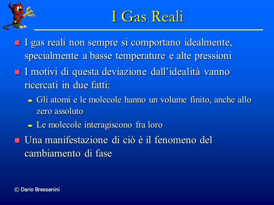 © Dario Bressanini I Gas Reali I gas reali non sempre si comportano idealmente, specialmente a basse temperature e alte pressioni I gas reali non semp