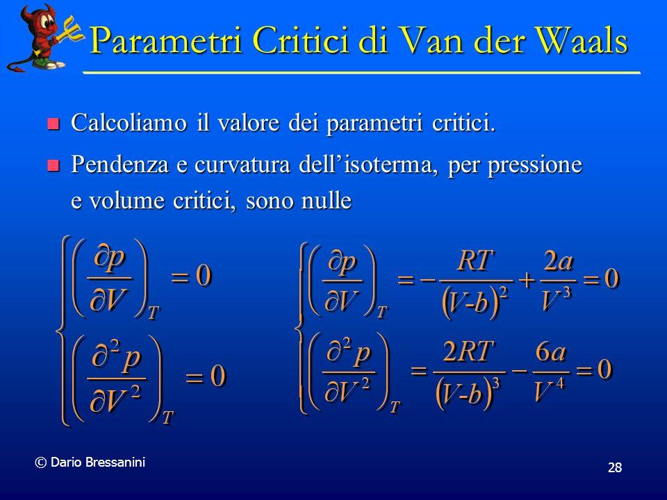 © Dario Bressanini 28 Calcoliamo il valore dei parametri critici. Calcoliamo il valore dei parametri critici. Pendenza e curvatura dellisoterma, per p