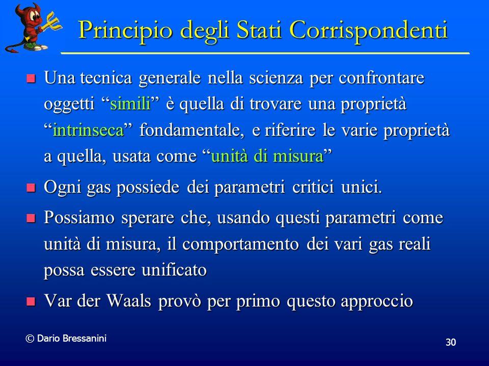© Dario Bressanini 30 Principio degli Stati Corrispondenti Una tecnica generale nella scienza per confrontare oggetti simili è quella di trovare una p
