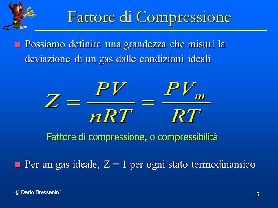 © Dario Bressanini 5 Fattore di Compressione Possiamo definire una grandezza che misuri la deviazione di un gas dalle condizioni ideali Possiamo defin