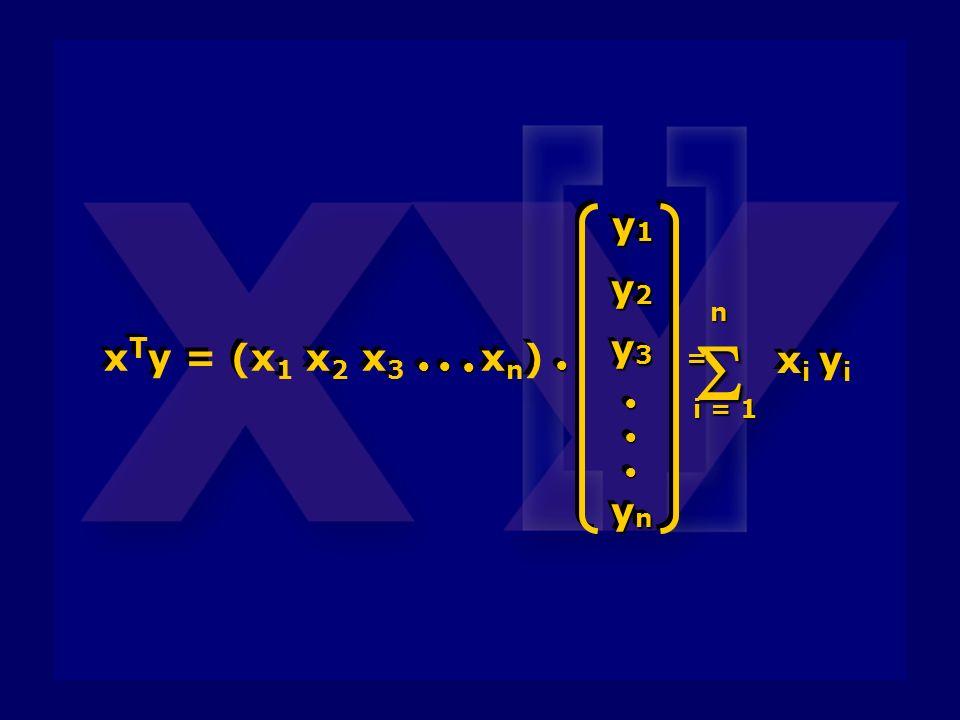 n i = 1 x i y i x T y = (x 1 x 2 x 3 x n ) y1y1y1y1 y1y1y1y1 y2y2y2y2 y2y2y2y2 y3y3y3y3 y3y3y3y3 ynynynyn ynynynyn =