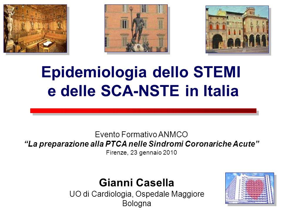 Epidemiologia dello STEMI e delle SCA-NSTE in Italia Gianni Casella UO di Cardiologia, Ospedale Maggiore Bologna Evento Formativo ANMCO La preparazion