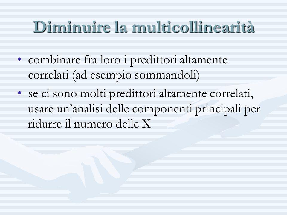 Diminuire la multicollinearità combinare fra loro i predittori altamente correlati (ad esempio sommandoli)combinare fra loro i predittori altamente co