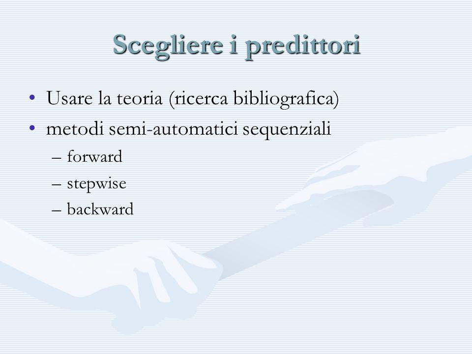 Scegliere i predittori Usare la teoria (ricerca bibliografica)Usare la teoria (ricerca bibliografica) metodi semi-automatici sequenzialimetodi semi-au