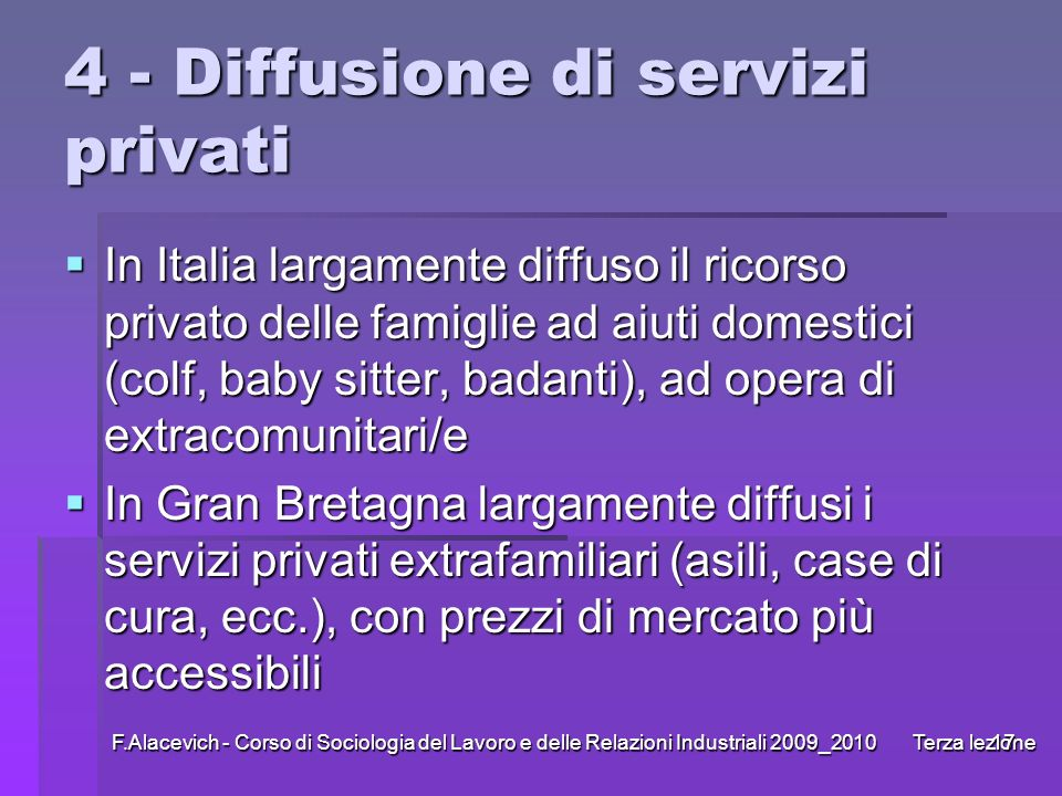 F.Alacevich - Corso di Sociologia del Lavoro e delle Relazioni Industriali 2009_2010 Terza lezione17 4 - Diffusione di servizi privati In Italia larga