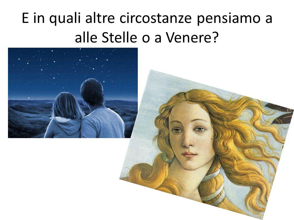 E in quali altre circostanze pensiamo a alle Stelle o a Venere?